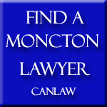 Moncton Lawyers who are members of the Law Society of New Brunswick approve and recommend CanLaw and use our services